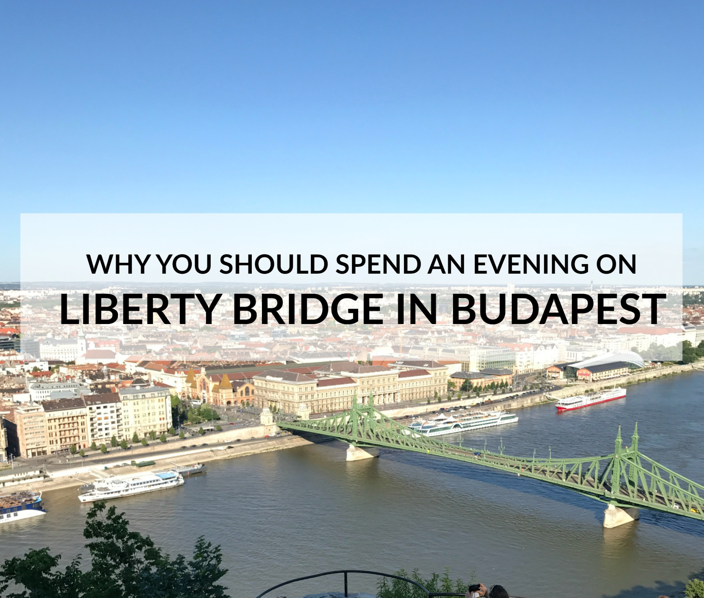 Why You Should Spend an Evening on Liberty Bridge in Budapest